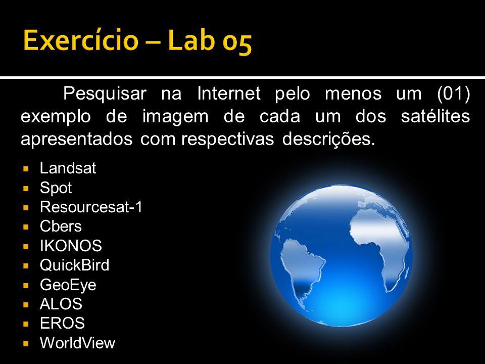  Landsat  Spot  Resourcesat-1  Cbers  IKONOS  QuickBird  GeoEye  ALOS  EROS  WorldView Pesquisar na Internet pelo menos um (01) exemplo de imagem de cada um dos satélites apresentados com respectivas descrições.