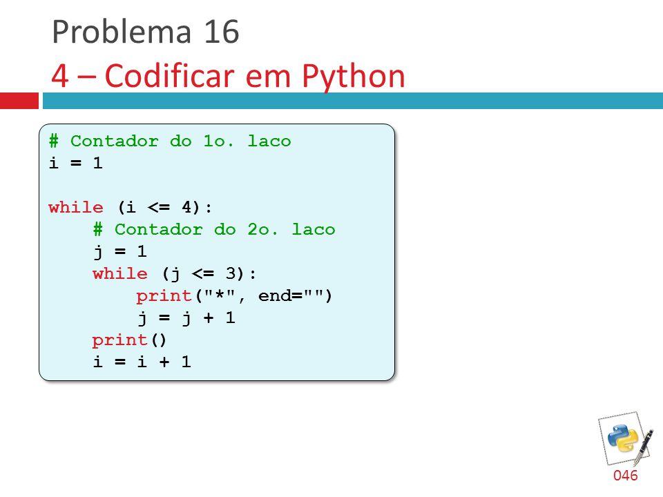Problema 16 4 – Codificar em Python # Contador do 1o.