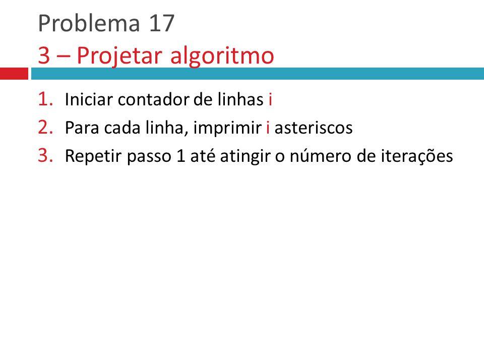 Problema 17 3 – Projetar algoritmo 1.Iniciar contador de linhas i 2.