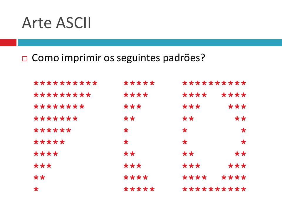 Arte ASCII  Como imprimir os seguintes padrões.