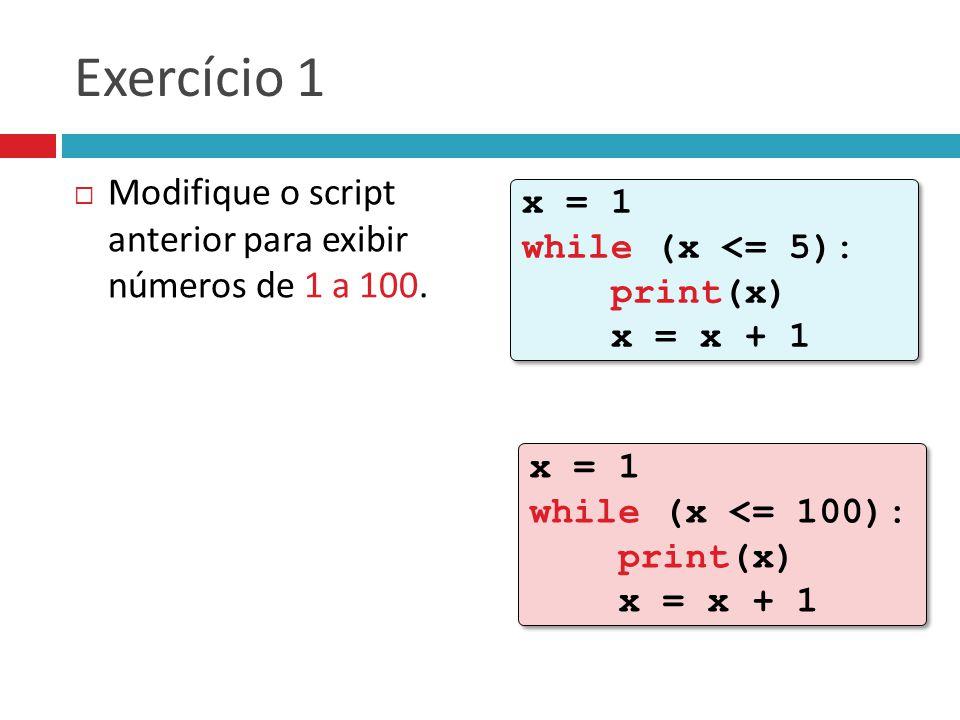 Exercício 1  Modifique o script anterior para exibir números de 1 a 100.