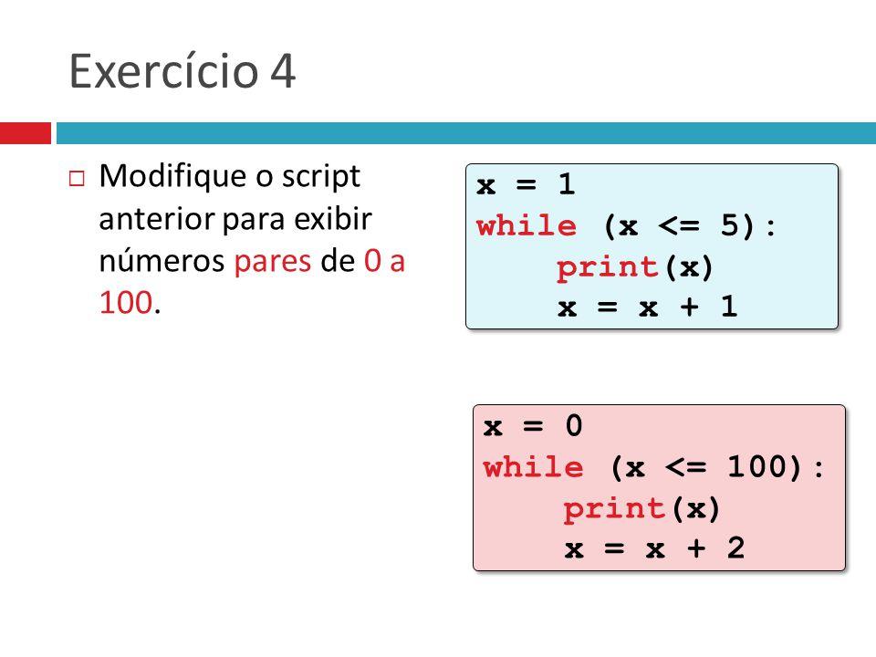 Exercício 4  Modifique o script anterior para exibir números pares de 0 a 100.