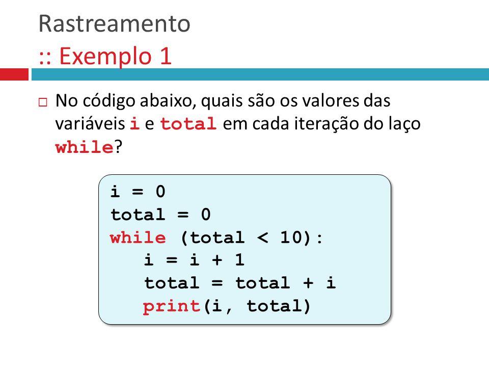 Rastreamento :: Exemplo 1  No código abaixo, quais são os valores das variáveis i e total em cada iteração do laço while .