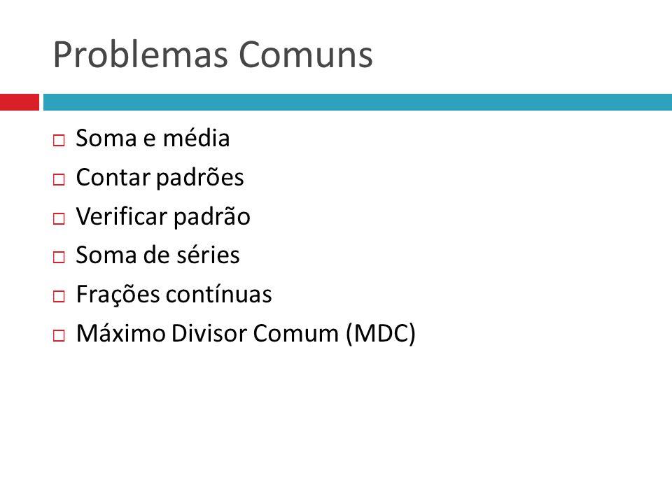 Problemas Comuns  Soma e média  Contar padrões  Verificar padrão  Soma de séries  Frações contínuas  Máximo Divisor Comum (MDC)