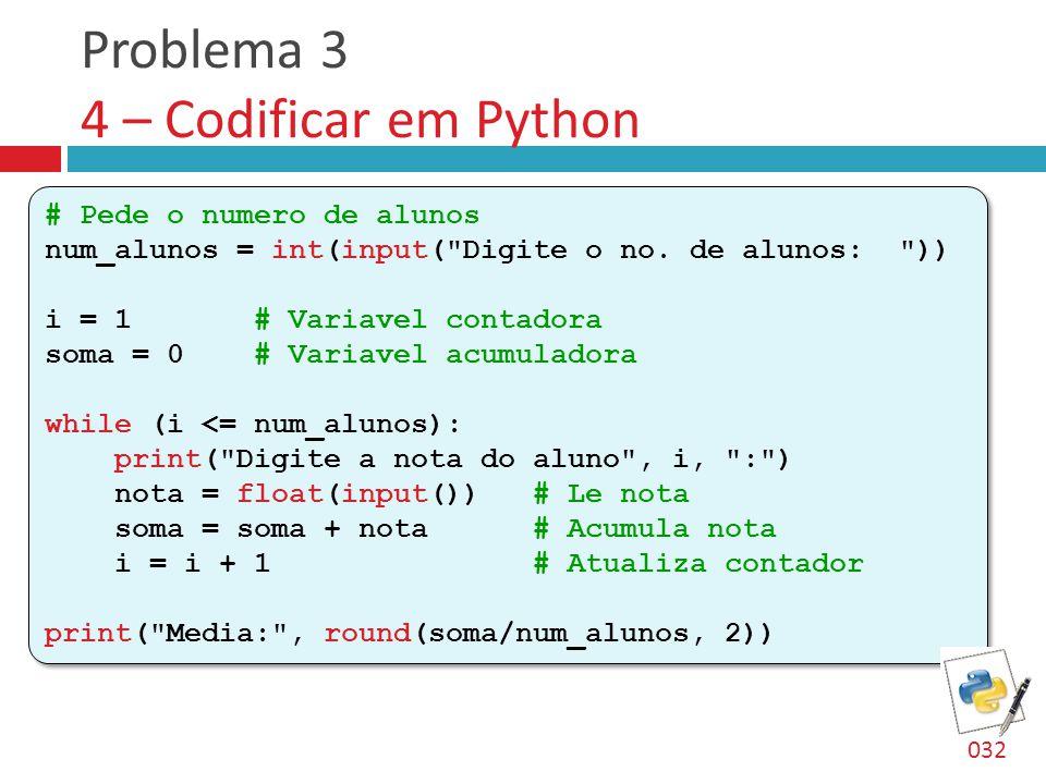Problema 3 4 – Codificar em Python # Pede o numero de alunos num_alunos = int(input( Digite o no.