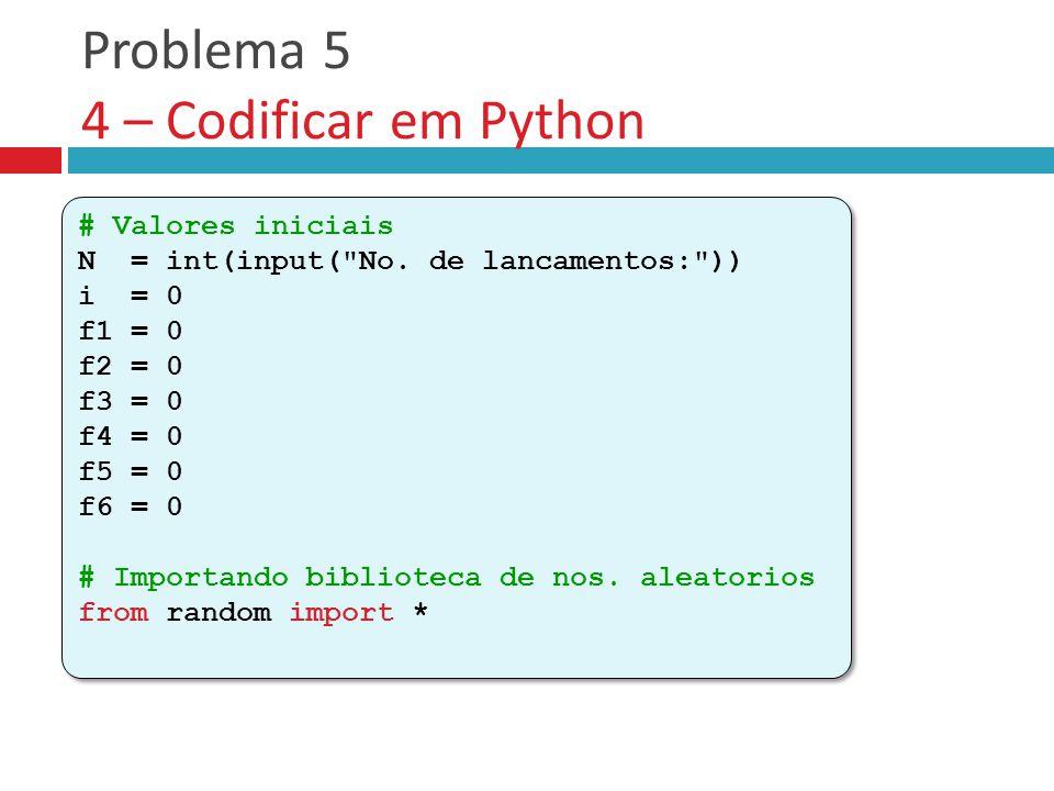 Problema 5 4 – Codificar em Python # Valores iniciais N = int(input( No.