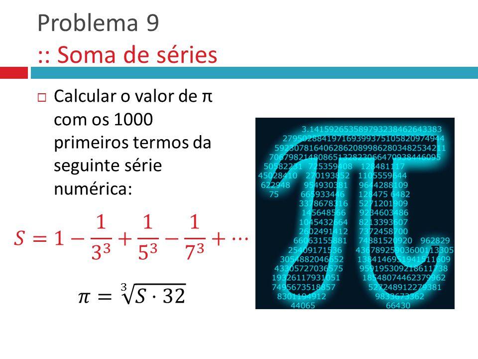 Problema 9 :: Soma de séries  Calcular o valor de π com os 1000 primeiros termos da seguinte série numérica: