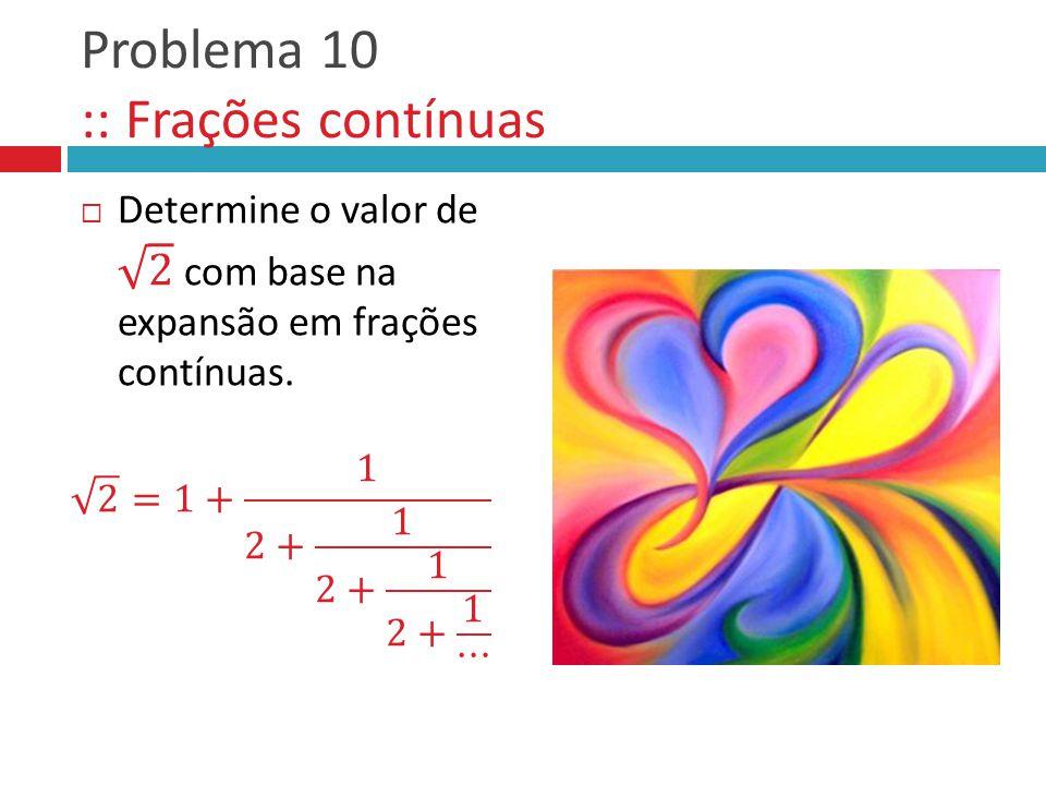 Problema 10 :: Frações contínuas