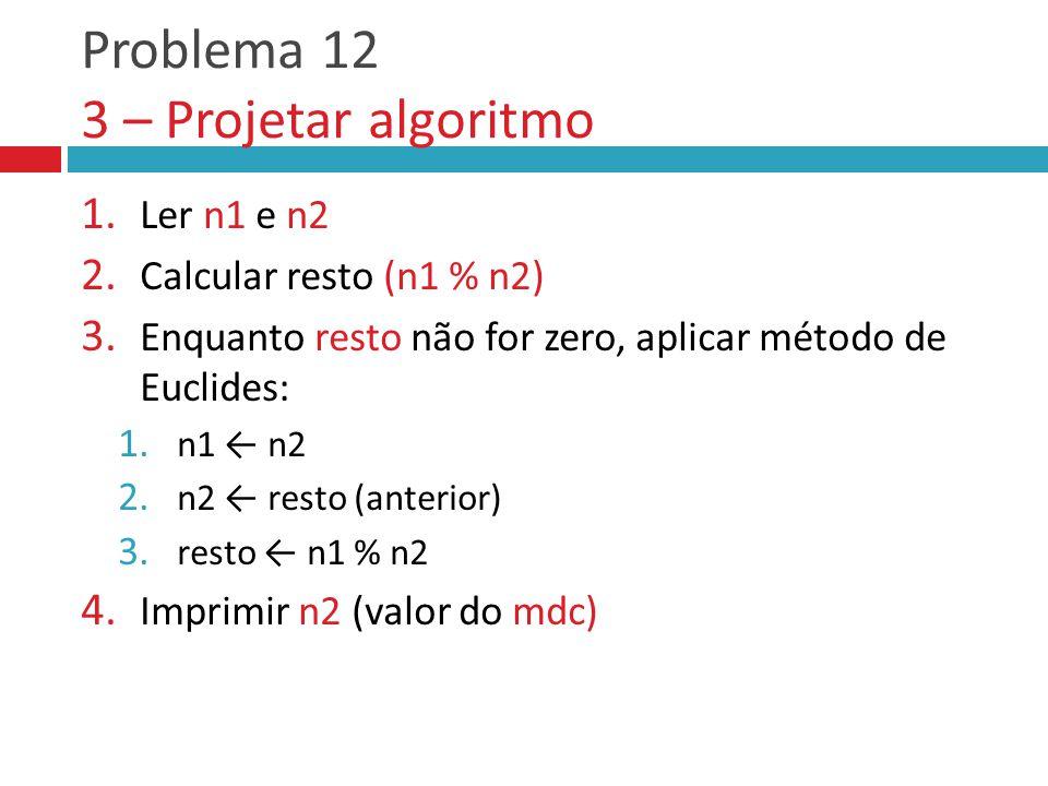 Problema 12 3 – Projetar algoritmo 1.Ler n1 e n2 2.