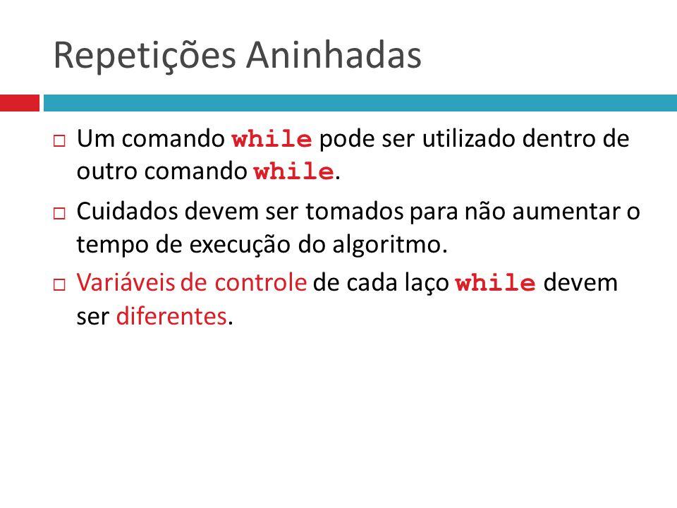  Um comando while pode ser utilizado dentro de outro comando while.