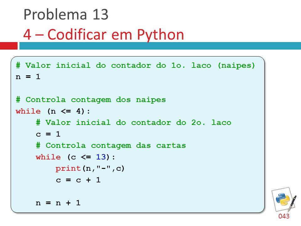Problema 13 4 – Codificar em Python # Valor inicial do contador do 1o.