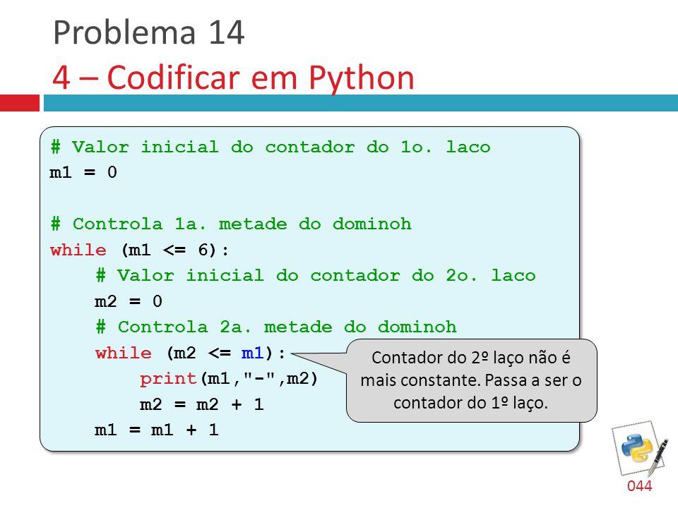 Problema 14 4 – Codificar em Python # Valor inicial do contador do 1o.