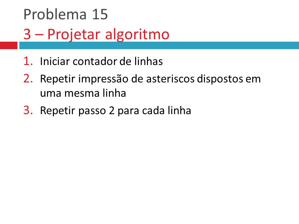 Problema 15 3 – Projetar algoritmo 1.Iniciar contador de linhas 2.