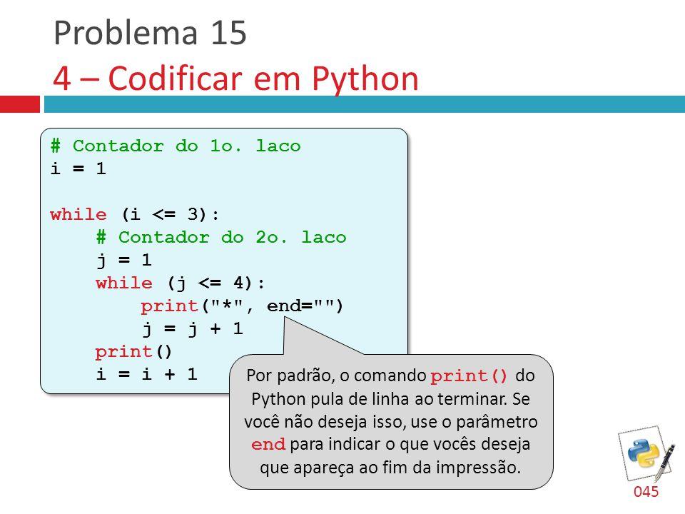 Problema 15 4 – Codificar em Python # Contador do 1o.