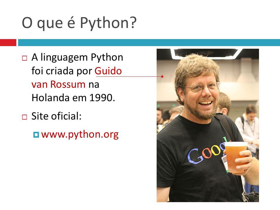 O que é Python?  A linguagem Python foi criada por Guido van Rossum na Holanda em 1990.  Site oficial:  www.python.org
