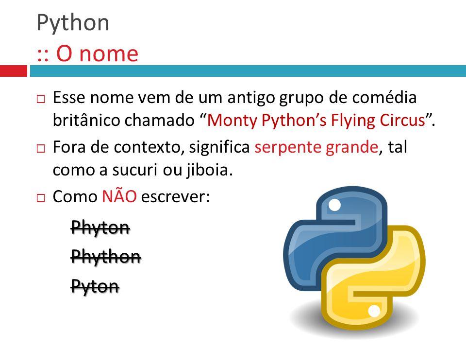 """Python :: O nome  Esse nome vem de um antigo grupo de comédia britânico chamado """"Monty Python's Flying Circus"""".  Fora de contexto, significa serpent"""