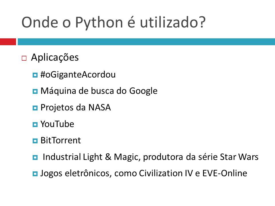Onde o Python é utilizado?  Aplicações  #oGiganteAcordou  Máquina de busca do Google  Projetos da NASA  YouTube  BitTorrent  Industrial Light &