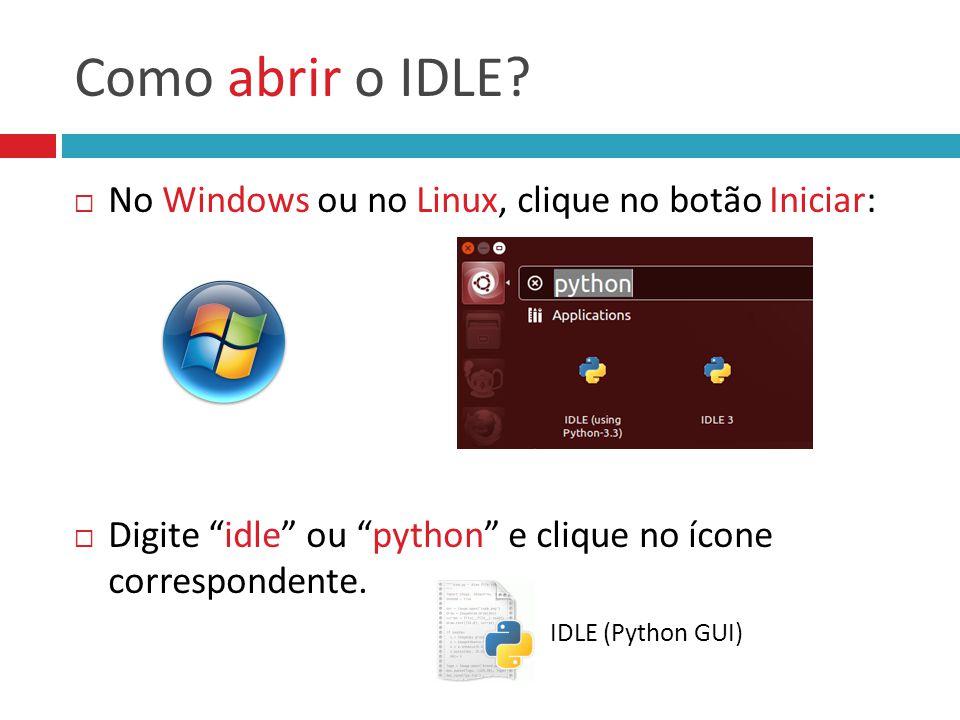 """Como abrir o IDLE?  No Windows ou no Linux, clique no botão Iniciar:  Digite """"idle"""" ou """"python"""" e clique no ícone correspondente. IDLE (Python GUI)"""