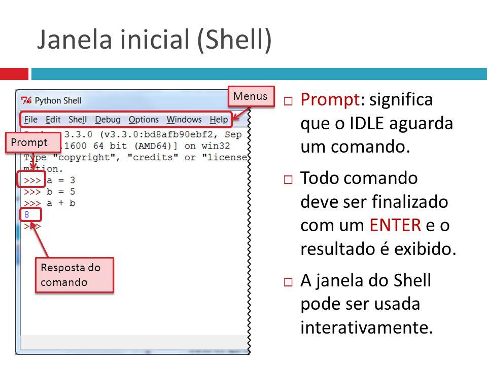 Janela inicial (Shell)  Prompt: significa que o IDLE aguarda um comando.  Todo comando deve ser finalizado com um ENTER e o resultado é exibido.  A
