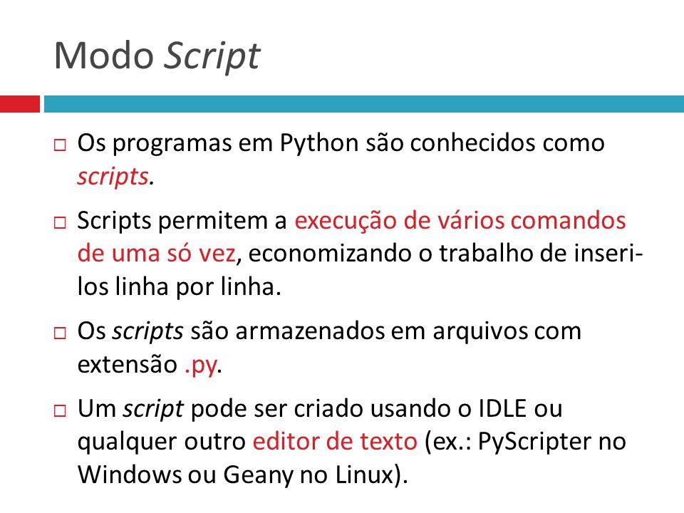 Modo Script  Os programas em Python são conhecidos como scripts.  Scripts permitem a execução de vários comandos de uma só vez, economizando o traba