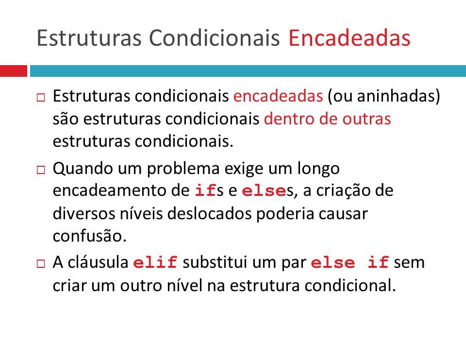  Estruturas condicionais encadeadas (ou aninhadas) são estruturas condicionais dentro de outras estruturas condicionais.  Quando um problema exige u