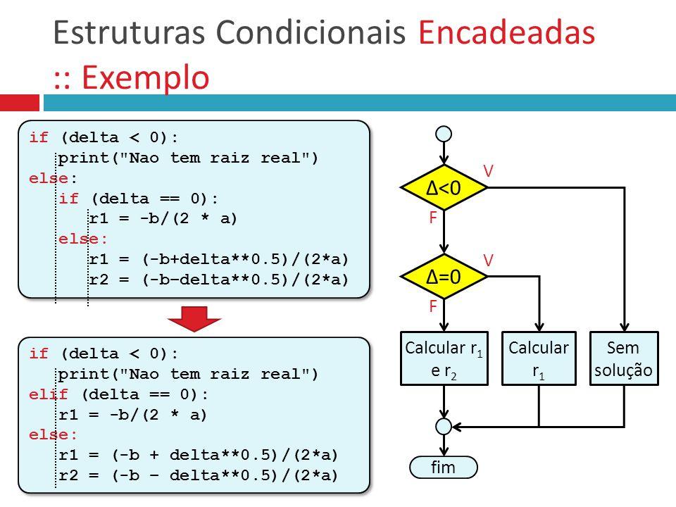 Estruturas Condicionais Encadeadas :: Exemplo if (delta < 0): print(