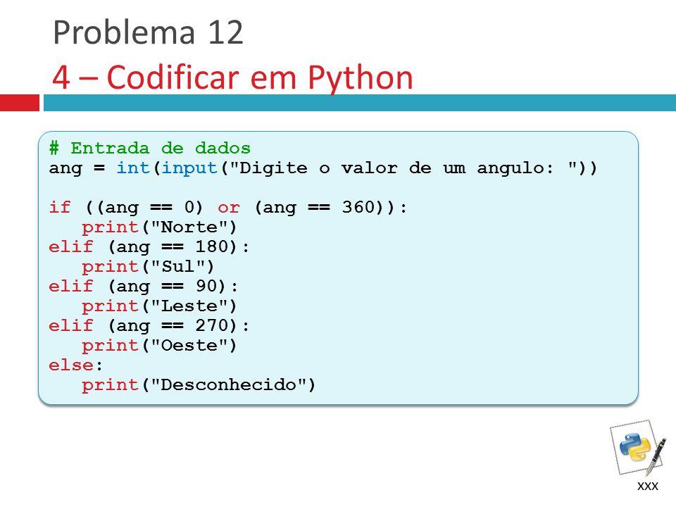 xxx Problema 12 4 – Codificar em Python # Entrada de dados ang = int(input(
