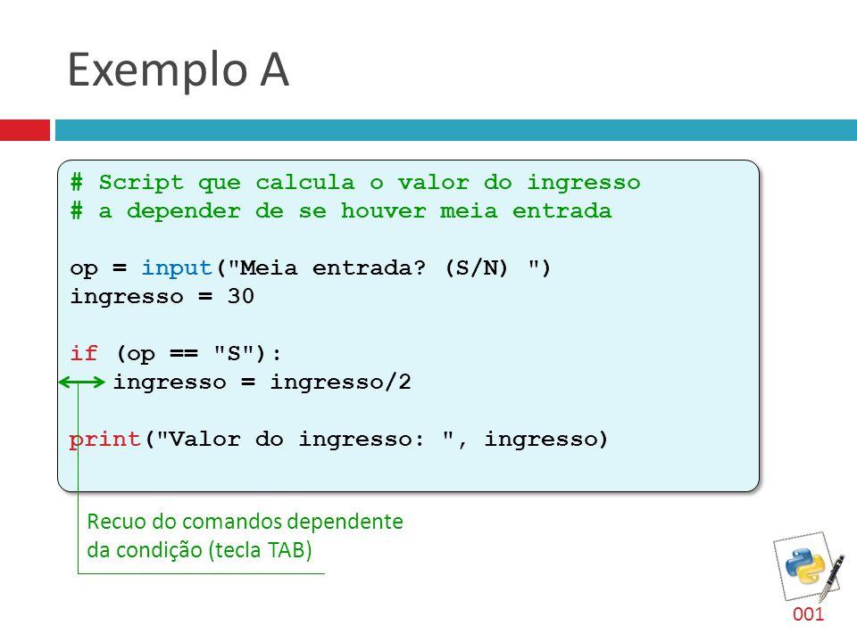 Exemplo A # Script que calcula o valor do ingresso # a depender de se houver meia entrada op = input(