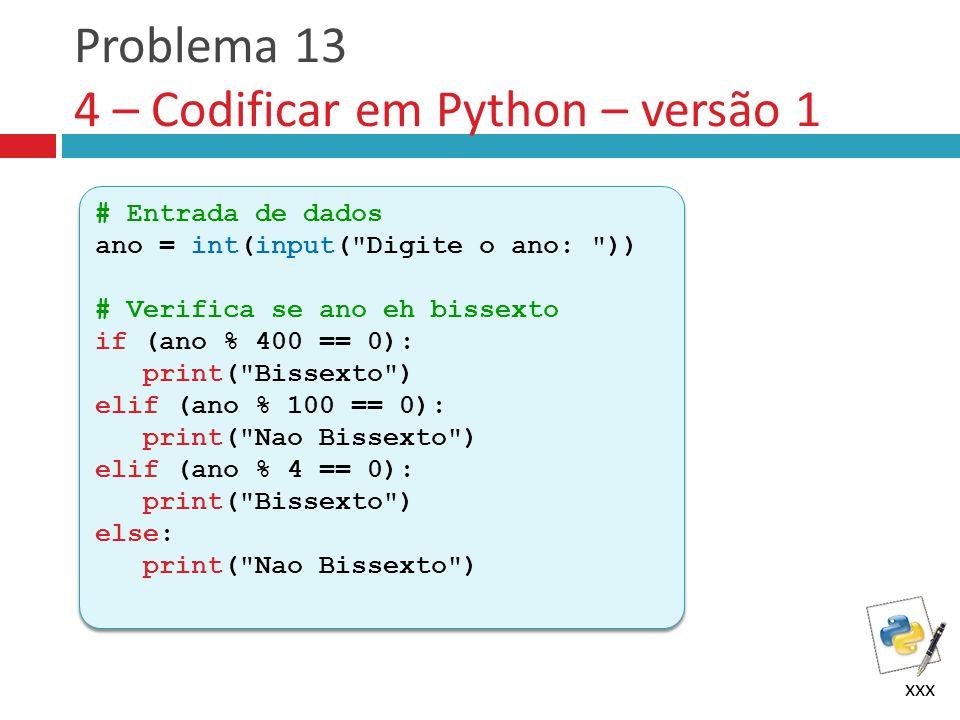 Problema 13 4 – Codificar em Python – versão 1 xxx # Entrada de dados ano = int(input(