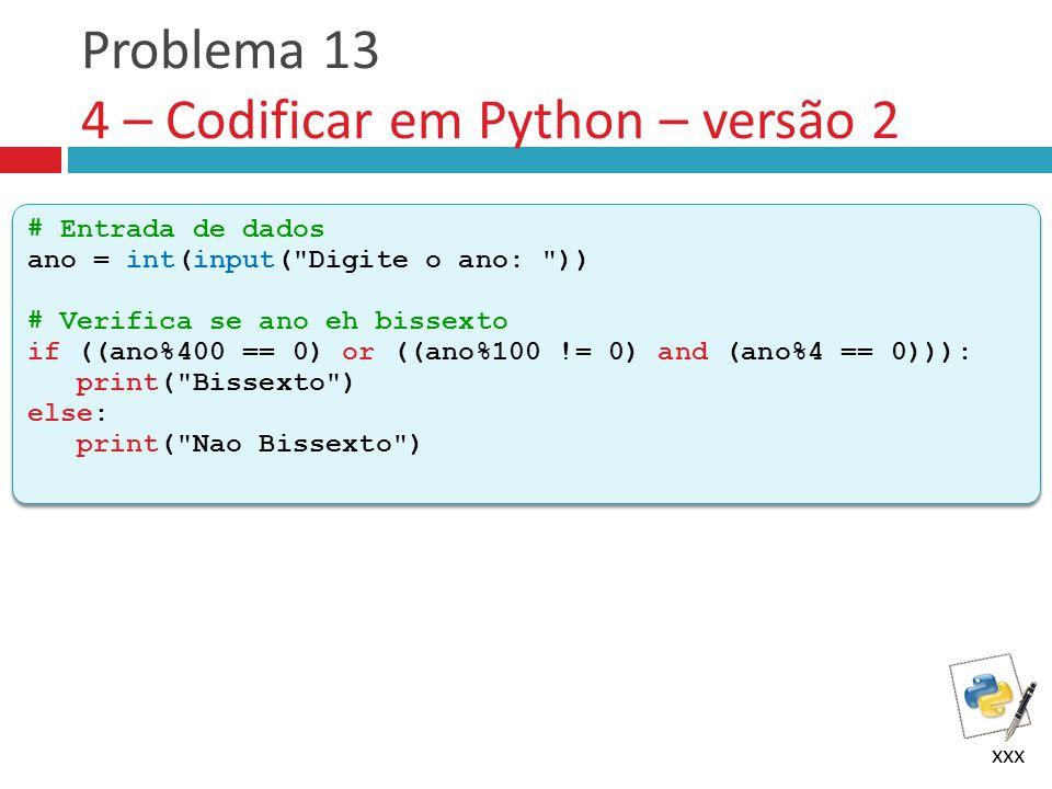Problema 13 4 – Codificar em Python – versão 2 xxx # Entrada de dados ano = int(input(