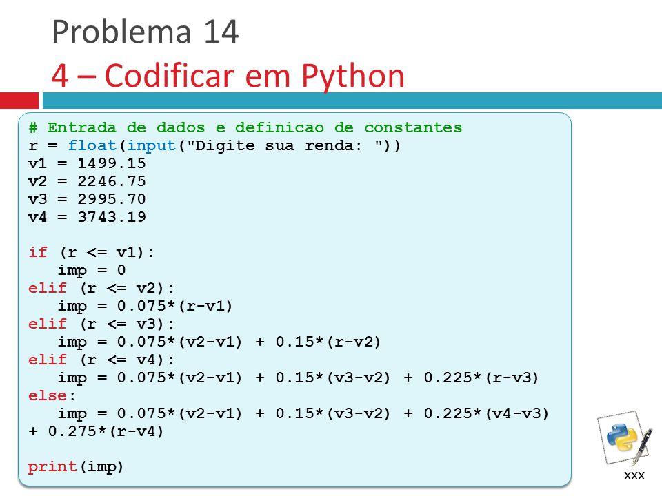Problema 14 4 – Codificar em Python xxx # Entrada de dados e definicao de constantes r = float(input(
