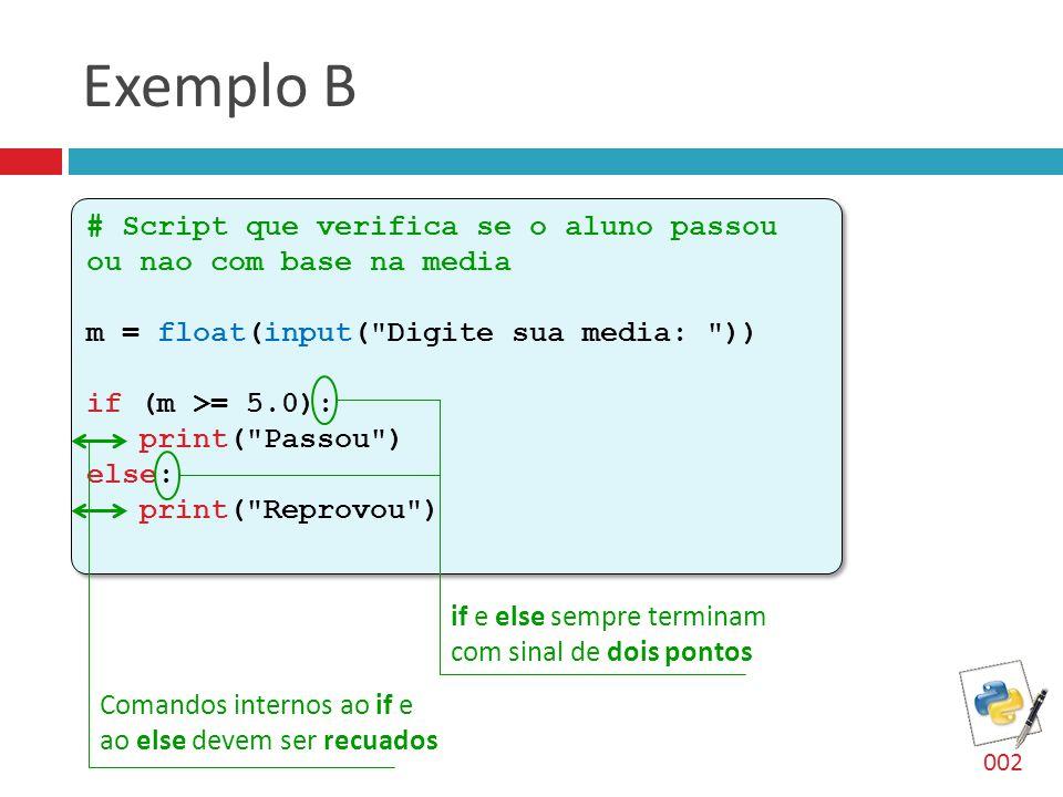 Exemplo B # Script que verifica se o aluno passou ou nao com base na media m = float(input(