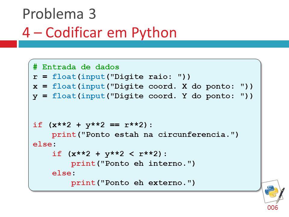 006 Problema 3 4 – Codificar em Python # Entrada de dados r = float(input(