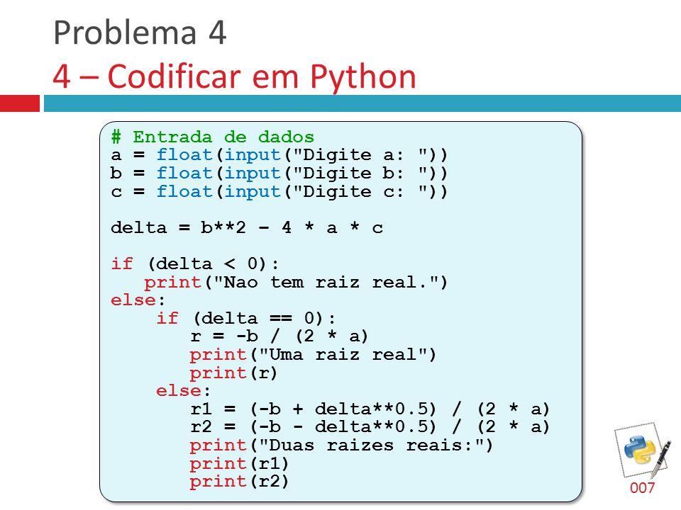 Problema 4 4 – Codificar em Python # Entrada de dados a = float(input(