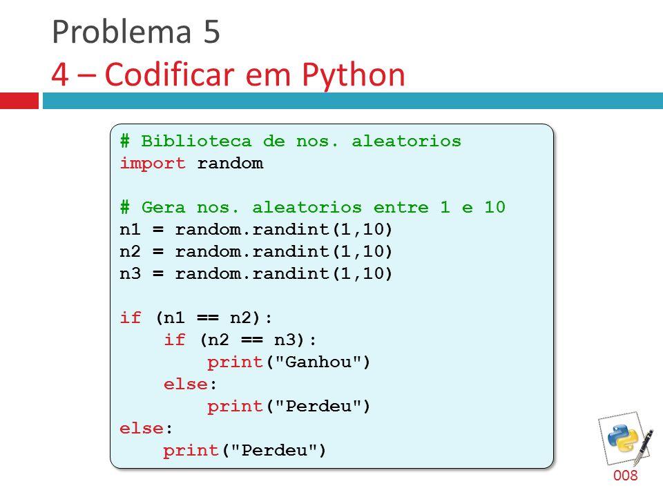 Problema 5 4 – Codificar em Python # Biblioteca de nos. aleatorios import random # Gera nos. aleatorios entre 1 e 10 n1 = random.randint(1,10) n2 = ra