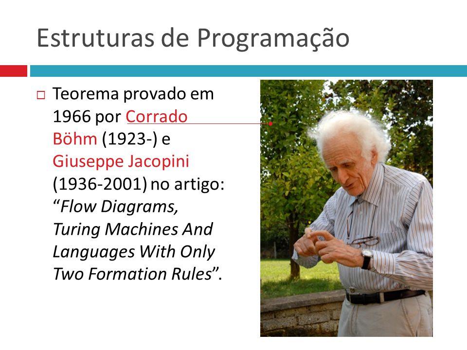"""Estruturas de Programação  Teorema provado em 1966 por Corrado Böhm (1923-) e Giuseppe Jacopini (1936-2001) no artigo: """"Flow Diagrams, Turing Machine"""