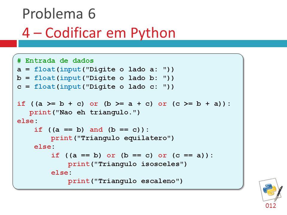 Problema 6 4 – Codificar em Python # Entrada de dados a = float(input(