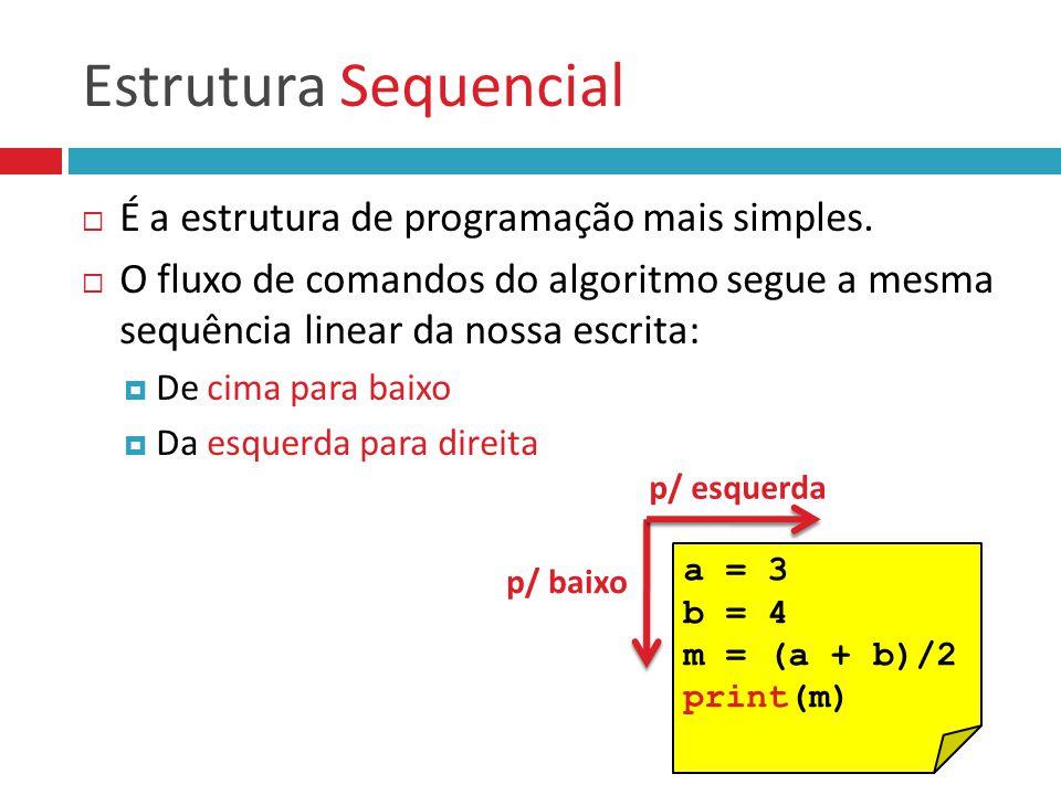 Estrutura Sequencial  É a estrutura de programação mais simples.  O fluxo de comandos do algoritmo segue a mesma sequência linear da nossa escrita: