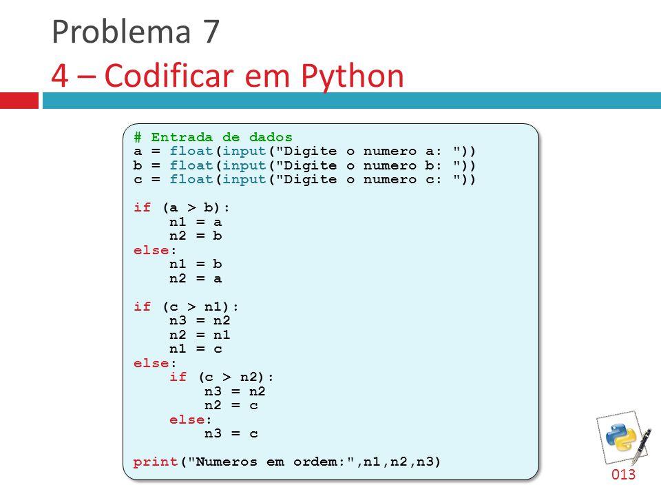 Problema 7 4 – Codificar em Python # Entrada de dados a = float(input(
