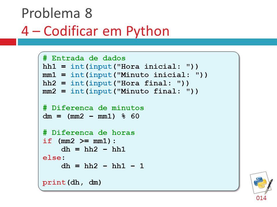 Problema 8 4 – Codificar em Python # Entrada de dados hh1 = int(input(
