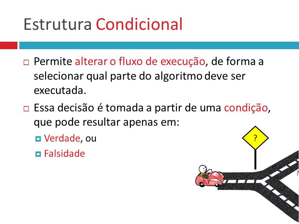 Estrutura Condicional  Permite alterar o fluxo de execução, de forma a selecionar qual parte do algoritmo deve ser executada.  Essa decisão é tomada