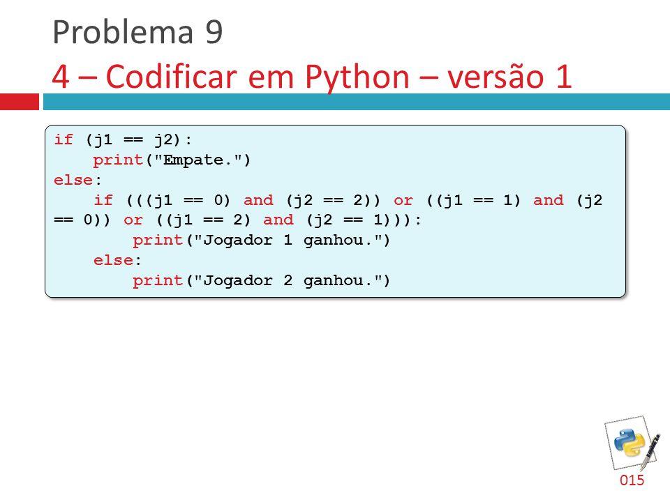 Problema 9 4 – Codificar em Python – versão 1 if (j1 == j2): print(