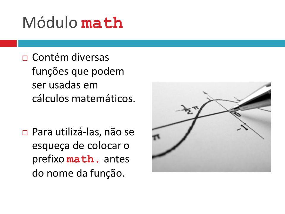 Módulo math  Contém diversas funções que podem ser usadas em cálculos matemáticos.  Para utilizá-las, não se esqueça de colocar o prefixo math. an