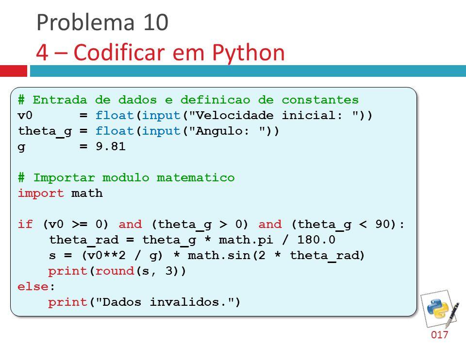 Problema 10 4 – Codificar em Python 017 # Entrada de dados e definicao de constantes v0 = float(input(