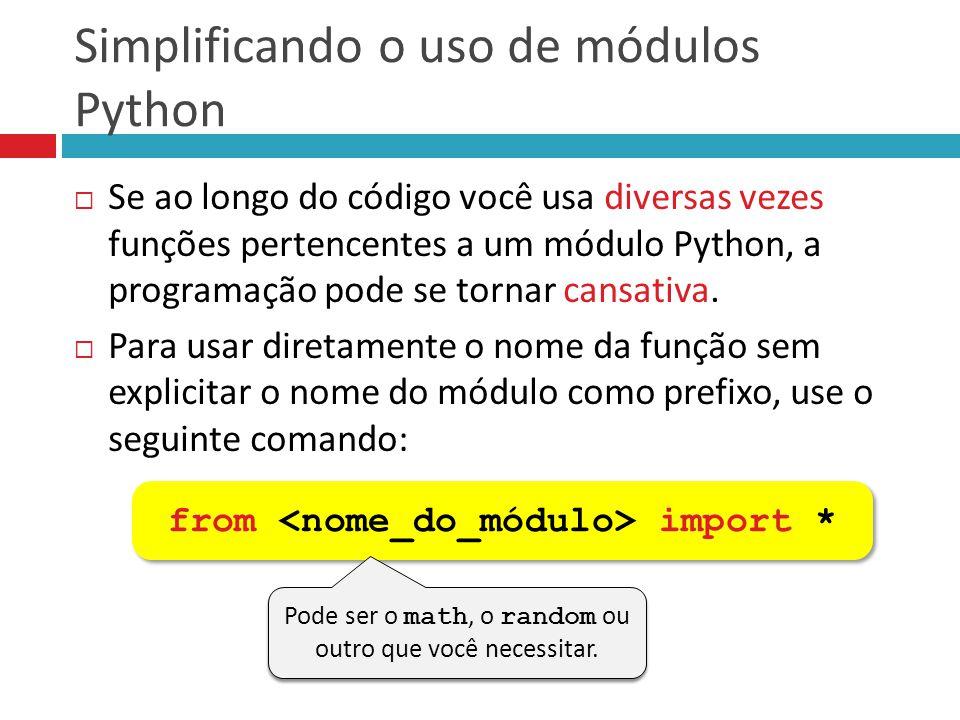 Simplificando o uso de módulos Python  Se ao longo do código você usa diversas vezes funções pertencentes a um módulo Python, a programação pode se t