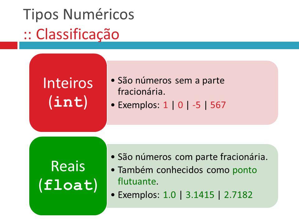 Tipos Numéricos :: Classificação São números sem a parte fracionária. Exemplos: 1 | 0 | -5 | 567 Inteiros ( int ) São números com parte fracionária. T