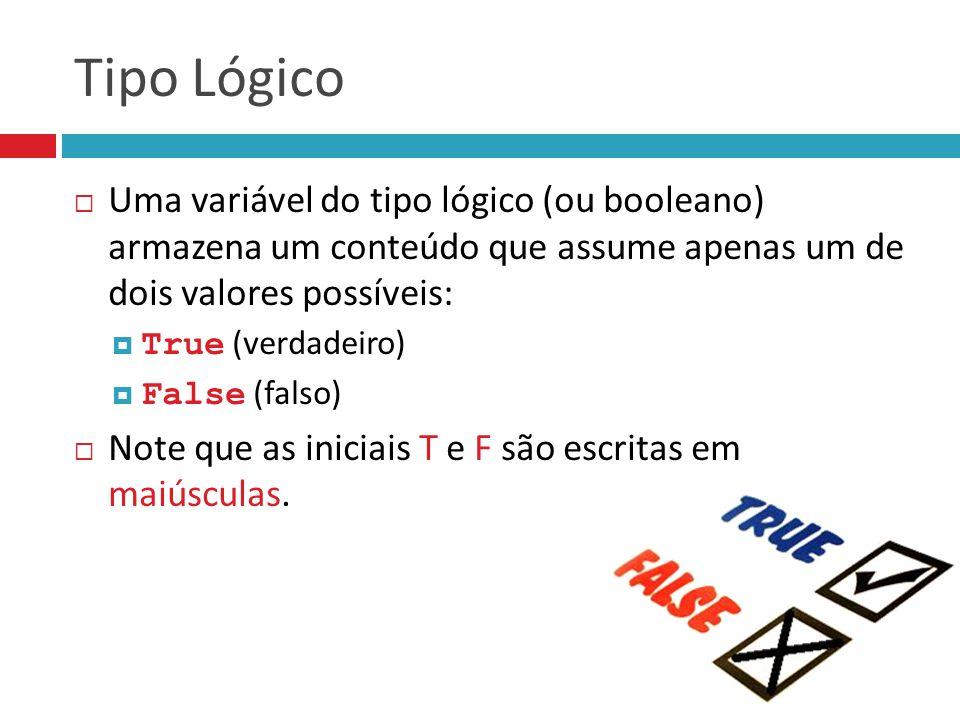 Tipo Lógico  Uma variável do tipo lógico (ou booleano) armazena um conteúdo que assume apenas um de dois valores possíveis:  True (verdadeiro)  Fal