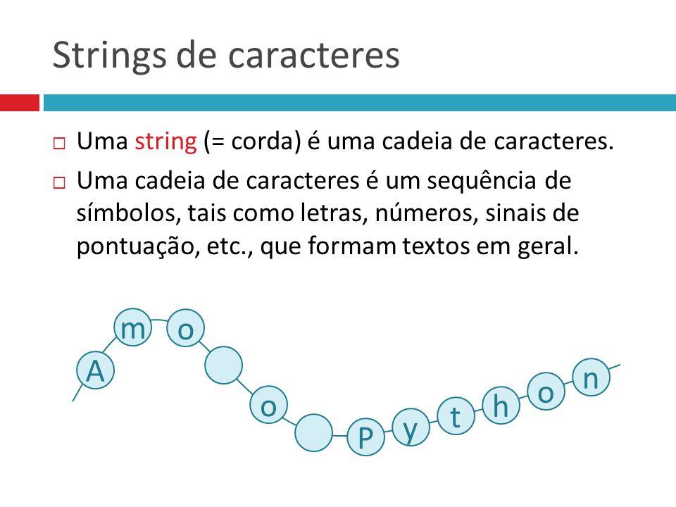Strings de caracteres  Uma string (= corda) é uma cadeia de caracteres.  Uma cadeia de caracteres é um sequência de símbolos, tais como letras, núme