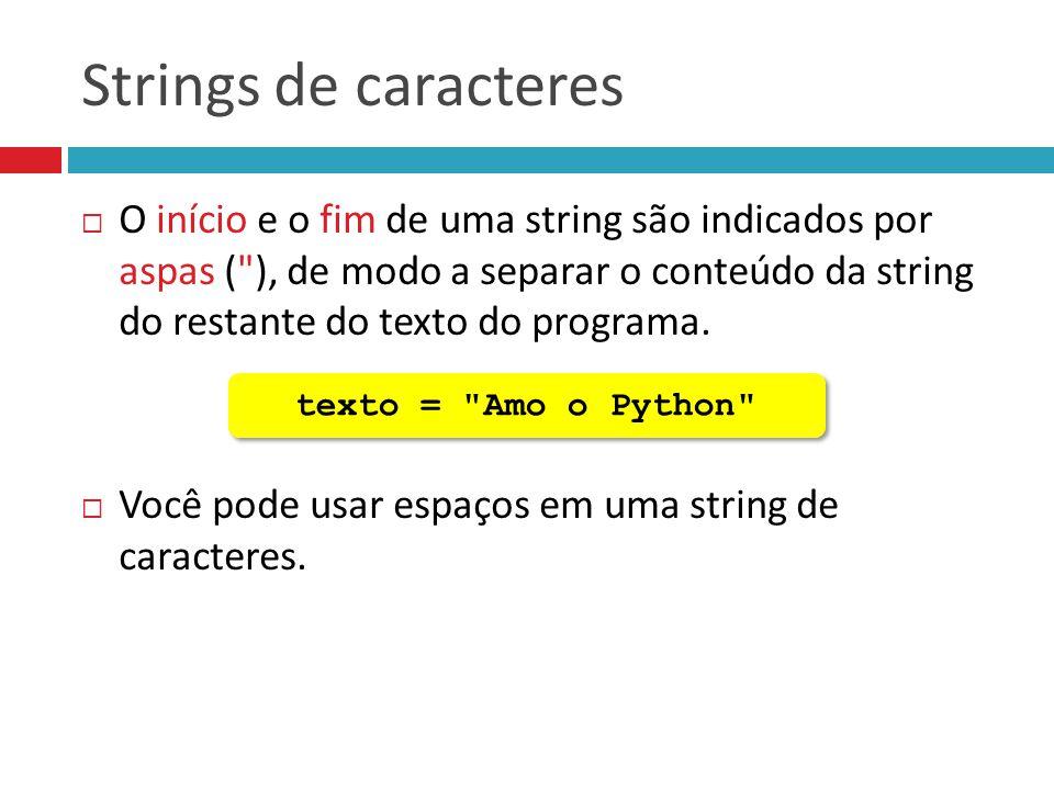 Strings de caracteres  O início e o fim de uma string são indicados por aspas (