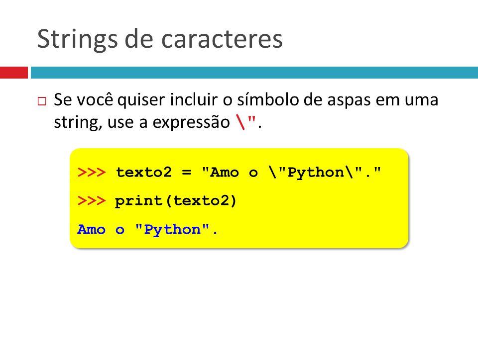 Strings de caracteres  Se você quiser incluir o símbolo de aspas em uma string, use a expressão \